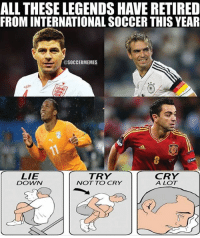 :'(  LIKE Bench Warming: ALL THESE LEGENDS HAVE RETIRED  FROM INTERNATIONAL SOCCER THIS YEAR  SOCCER MEMES  LIE  TRY  CRY  A LOT  DO VMVN  NOT TO CRY :'(  LIKE Bench Warming