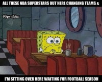 Lol true story haha DoubleTap if u waiting on football Tag NFL fans that are too lol: ALL THESE NBA SUPERSTARS OUT HERE CHANGING TEAMS &  @Sportsjokes  I'M SITTING OVER HERE WAITING FOR FOOTBALL SEASON Lol true story haha DoubleTap if u waiting on football Tag NFL fans that are too lol