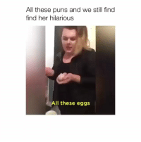 Memes, Puns, and Hilarious: All these puns and we still find  find her hilarious  All these eggs Follow me (@bitchy.code) for more