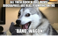 Advice, Tumblr, and Animal: ALL THESE ROCKEN-ROLL MOVIE  BIOGRAPHIES ARE REALLY JUMPING ON THE  BANDWAGON  imgflip.com advice-animal:  You know you'd camp out for the Bieb's untold story