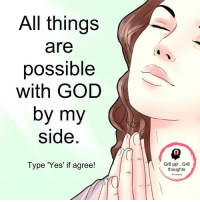 All the Things: All things  are  possible  with GOD  by my  side  Type 'Yes' if agree!  Gr8 ppl Gr8  thoughts