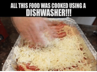 Food, Memes, and Insanity: ALL THIS FOODWAS COOKED USING A  DISHWASHER!!! This is SERIOUSLY the most INSANE way to cook food!!!