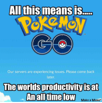 An all time low: All this means is  TM  Our servers are experiencing issues. Please come back  later.  The Worldsproductivity  is at  An all time low  Make a Meme An all time low