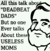 """There are some deadbeat moms, too: All this talk abo  """"DEADBEAT  DADS""""  But no one  Ever talks  About these  USELESS  MOMS There are some deadbeat moms, too"""