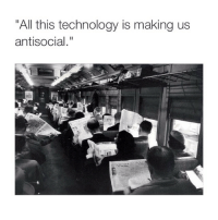"""dumbest excuse ever: """"All this technology is making us  antisocial dumbest excuse ever"""