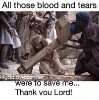 Thank you Lord!: All those blood and tears  @godovessinne  Were to Save me  Thank you Lord! Thank you Lord!