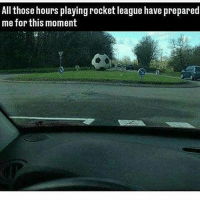 Memes, 🤖, and League: All those hours playing rocket league have prepared  me for this moment 😂😂😂🔥