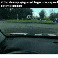 👌🏽: All those hours playing rocket league have prepared  me for this moment 👌🏽