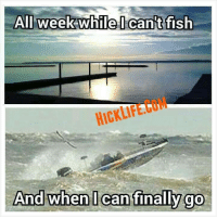 All week while icant fish  HICKLIFE  And when I can finally go Does this just happen to me?    Who can relate to this?  Caption, comment, & share.  ~Hick Life - Don't talk about it, be about it.  www.HickLife.com