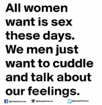 Memes, Sex, and Panda: All women  want is sex  these days.  We men just  want to cuddle  and talk about  our feelings.  @SleepyPandame  Sleepy Panda me  @Sleepy Panda. me