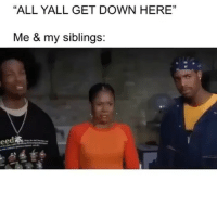 "Memes, 🤖, and Down: ""ALL YALL GET DOWN HERE""  35  Me & my siblings 😂 Accurate"