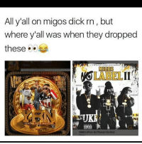 Lol, Memes, and Migos: All y'all on migos dick rn, but  where y'all was when they dropped  these  MIGOS  LABEL  FUM  TAKEOFF I hate memes like this. . Why do you feel so proud in something you had absolutely no hand in creating. You heard a song and liked it lol