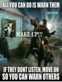 The Real, Truth, and Forwardsfromgrandma: ALL YOU CAN DO IS WARN THEM  THE REAL TRUTH MOVEMENT  WAKE UP!!  IFTHEY DONT LISTEN, MOVE ON  SO YOU CAN WARN OTHERS FWD: Paul Revere is right sweetie!!!