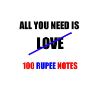 Memes, 🤖, and All You Need Is Love: ALL YOU NEED IS  LOVE  100 RUPEE NOTES