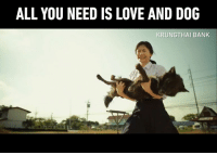 Dank, Love, and Bank: ALL YOU NEED IS LOVE AND DOG  KRUNGTHAI BANK Be the person your dog thinks you are  By KTB Care