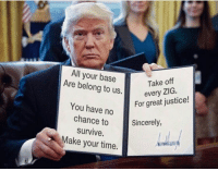 All your base  Take off  Are belong to us.  every ZIG  For great justice!  You have no  chance to  Sincerely,  survive.  Make your time. For Great Justice...