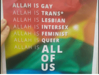Lesbian, London, and Gay: ALLAH IS GAY  ALLAH IS TRANS*  ALLAH IS LESBIAN  ALLAH IS INTERSEX  ALLAH IS FEMINIST  ALLAH IS QUEER  ALLAH ISALL  O F  US Allah Is Gay Float should fly over London