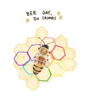 allbugsaregay: Bee gay, do crimes: allbugsaregay: Bee gay, do crimes