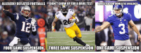 NFL Suspensions in 2016.: ALLEGEDLY DEFLATED FOOTBALLS DIDNT SHOW UP FOR A DRUG TEST  ARRESTEDFORDOMESTIC VIOLENCE  FOUR GAMESUSPENSION ETHREE GAMESUSPENSION ONE GAMESUSPENSION NFL Suspensions in 2016.