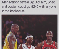 82-0?: Allen Iverson says a Big 3 of him, Shaq  and Jordan could go 82-0 with anyone  in the backcourt. 82-0?