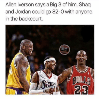 Allen Iverson, Jordans, and Memes: Allen Iverson says a Big 3 of him, Shaq  and Jordan could go 82-0 with anyone  in the backcourt.  GULLS Agree?🔥
