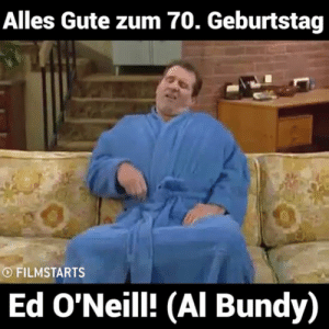 Birthday, Happy Birthday, and Happy: Alles Gute zum 70. Geburtstag  O FILMSTARTS  Ed O'Neill! (Al Bundy) Happy Birthday, Ed O'Neill! - Watch or Download | downvids.net