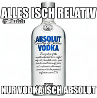 Memes, 🤖, and Absolutely: ALLESISCHRELATIV  OOSWIISSdude  inte  and continued a determined  ammuitmenllollepursuitof  IMPORTED  NUR VODKATISCHABSOLUT Samstigabig.. realtiv.. absolut.. 🤣🤔