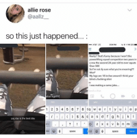 Funny, Ironic, and Squad: allie rose  @aallz__  so this just happened...:  AT&T LTE  9:04 PM  ㄴ@.イ° 83%-  1m ago  Really? That's funny becauseI won't the  powerlifting squad competition two years in  a row the second 24 year old to ever squats  Over 500  So I'm not rly sure what you're meaning??  Won  My legs are 18 inches around I think your  blind u fuckkng idiot  ME  i was making a camo joke....  end a cha  hat legs??  yes  yes  oh  1 2 3 4 5 6 7 8 q  er y  op  Leg day is the best day  BC  space  123  space  Send  CHAT