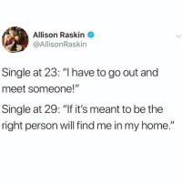 """'Cause it's Friday night and I'm making no effort to be sociable @uuppod: Allison Raskin  @AllisonRaskin  Single at 23: """"I have to go out and  meet someone!""""  Single at 29: """"If it's meant to be the  right person will find me in my home."""" 'Cause it's Friday night and I'm making no effort to be sociable @uuppod"""