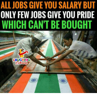 Jobs, Indianpeoplefacebook, and Pride: ALLJOBS GIVE YOU SALARY BUT  ONLY FEW JOBS GIVE YOU PRIDE  WHICH CAN'T BE BOUGHT #HappyRepublicDay