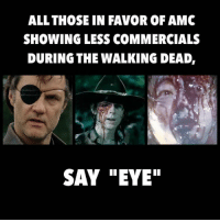 """ALLTHOSE IN FAVOR OF AMC  SHOWING LESS COMMERCIALS  DURING THE WALKING DEAD,  SAY """"EYE"""" Eye!! #TheWalkingDead  #TWD #commercial"""