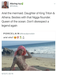 <p>over there looking like a dried salmon (via /r/BlackPeopleTwitter)</p>: Alluring Ivy  @Drebae  Ariel the mermaid. Daughter of King Triton &  Athena. Besties with that Nigga flounder  Queen of the ocean. Don't disrespect a  legend again  PORCELAIN @feraudporcelain  4/12/17, 02:14 <p>over there looking like a dried salmon (via /r/BlackPeopleTwitter)</p>