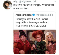Love, Ally, and Hocus Pocus: ally. @allyfreya.1d  my two favorite things. witchcraft  * nlesbianism  Autostraddle @autostraddle  Disney's new Hocus Pocus  sequel is a teenage lesbian  love story! bit.ly/2Lx2EKc