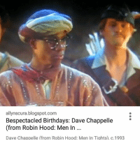Birthday, Memes, and Blogspot: allynscura.blogspot.com  Bespectacled Birthdays: Dave Chappelle  (from Robin Hood: Men In  Dave Chappelle (from Robin Hood. Men in Tights), c 1993