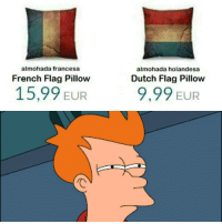"Memes, Http, and Dutch Language: almohada francesa  almohada holandesa  French Flag Pillow  Dutch Flag Pillow  15,99 EUR  9,99 EUR <p>Hmmm via /r/memes <a href=""http://ift.tt/2ixXOm2"">http://ift.tt/2ixXOm2</a></p>"