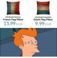🇫🇷 🇳🇱 🤣🤣: almohada holandesa  almohada francesa  French Flag Pillow  Dutch Flag Pillow  15,99 EUR  9,99 EUR 🇫🇷 🇳🇱 🤣🤣