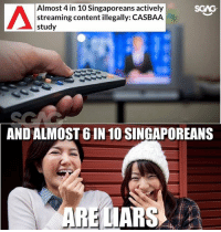 Memes, Content, and Statistics: Almost 4 in 10 Singaporeans actively  streaming content illegally: CASBAA  study  SGAG  AS  AND  ALMOST 6 IN 10 SINGAPOREANS  AREL  ARS I'm no master in statistics but...