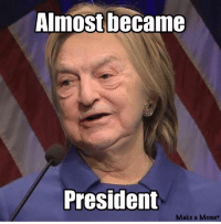 Almost become President!: Almost became  President  Make a Meme Almost become President!