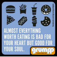 ALMOST EVERYTHING  WORTH EATING IS BAD FOR  YOUR HEART BUT GOOD FOR  YOUR SOUL. Backland Media 2016 My soul would taste great 🍟🍗🍕🌭🍔🍦🍪🍭🍩