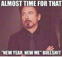 """:) ME: ALMOST TIME FOR THAT  """"NEW YEAR, NEW ME"""" BULLSHIT :) ME"""