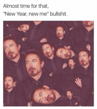 """Almost Time For That New Year New Me Bullshit: Almost time for that,  """"New Year, new me"""" bullshit."""