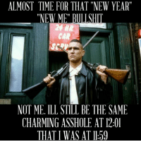 """Ghost-  Americans Defending The 2nd: ALMOST TIME FOR THAT """"NEW YEAR""""  """"NEW ME"""" BULLSHIT  CAR  NOT ME, ILL STITIBE THE SAME  CHARMING ASSHOLE AT 12:01  THAT I WAS AT ll 59 Ghost-  Americans Defending The 2nd"""