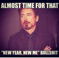 "Get ready for it!: ALMOST TIME FOR THAT  ""NEW YEAR, NEW ME"" BULLSHIT Get ready for it!"
