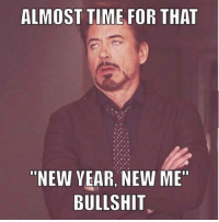 """It's coming..: ALMOST TIME FOR THAT  NEW YEAR NEW ME""""  BULLSHIT It's coming.."""