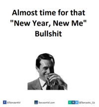 """Almost Time For That New Year New Me Bullshit: Almost time for that  """"New Year, New Me  Bullshit  Sarcasmlol.com  IN vl@sarcastic us  If @Sarcasmlol"""