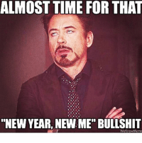 """Wait for it wait for it lmao! Let me say Happy New Years to you all now since I'm working this New Year's Eve til the New Year! Be safe! We all just want to do and be better ✌️&❤️: ALMOST TIME FOR THAT  """"NEW YEAR, NEW ME"""" BULLSHIT  We know Meme Wait for it wait for it lmao! Let me say Happy New Years to you all now since I'm working this New Year's Eve til the New Year! Be safe! We all just want to do and be better ✌️&❤️"""