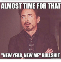 "Here we go...: ALMOST TIME FOR THAT  NEW YEAR, NEW ME"" BULLSHIT  We know Memes Here we go..."