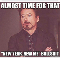 "bruh...: ALMOST TIME FOR THAT  NEW YEAR, NEW ME"" BULLSHIT  We Know Memes bruh..."