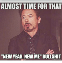 """😂😂😂: ALMOST TIME FOR THAT  """"NEW YEAR, NEW ME"""" BULLSHIT  WeKnow Memes 😂😂😂"""