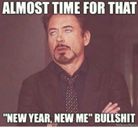 """<p>Lol it&rsquo;s almost that time of the year ! Happy new year guys ! Have a wonderful year !</p>: ALMOST TIME FOR THAT  """"NEW YEAR, NEW ME"""" BULLSHIT  WeKnowMemes <p>Lol it&rsquo;s almost that time of the year ! Happy new year guys ! Have a wonderful year !</p>"""